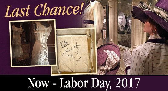 Last chance to see the Titanic movie costumes!  Now - Labor Day.