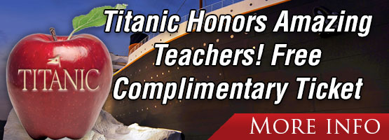 Titanic Calling All Teachers! All year in 2018 all teachers will receive a complimentary Titanic ticket.