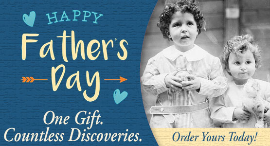 Happy Father's Day! One Gift. Countless Discoveries. Order Yours Today.